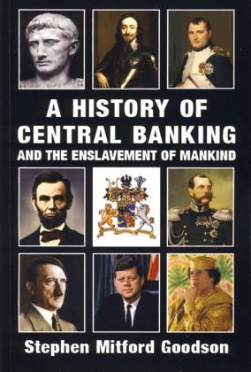 A HISTORY OF CENTRAL BANKING & ENSLAVEMENT OF MAN
