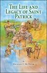 THE LIFE AND LEGACY OF SAINT PATRICK