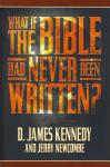 WHAT IF THE BIBLE HAD NEVER BEEN WRITTEN? HC