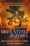 THE SPIRITUAL WARRIOR'S GUIDE TO DEFEATING JEZEBEL