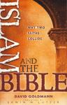 ISLAM AND THE BIBLE - WHY TWO FAITHS COLLIDE