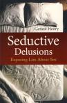 SEDUCTIVE DELUSIONS - EXPOSING LIES ABOUT SEX