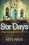 SIX DAYS - THE AGE OF THE EARTH AND THE DECLINE OF
