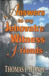 ANSWERS TO MY JEHOVAH'S WITNESS FRIENDS