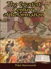 THE GREATEST CENTURY OF REFORMATION - SOFTCOVER