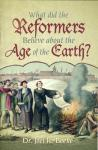 WHAT DID THE REFORMERS BELIEVE ABOUT THE AGE OF TH