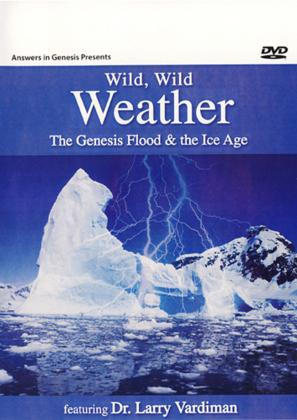 WILD, WILD WEATHER - THE GENESIS FLOOD & THE ICE A