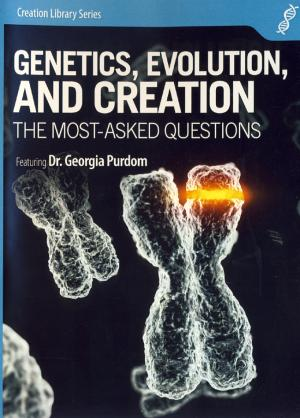 GENETICS, EVOLUTION & CREATION