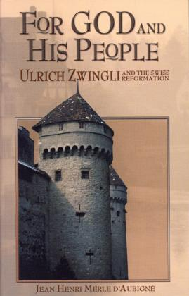 FOR GOD AND HIS PEOPLE - ULRICH ZWINGLI