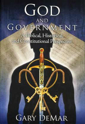 GOD AND GOVERNMENT, A BIBLICAL, HISTORICAL