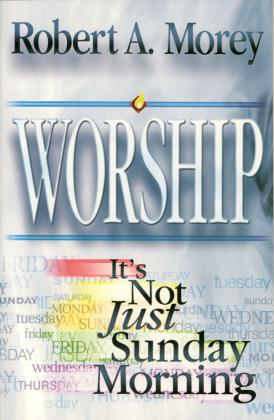 WORSHIP - IT'S NOT JUST SUNDAY MORNING