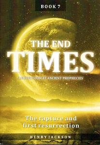 End Times Book 7 - Rapture & First Resurrection