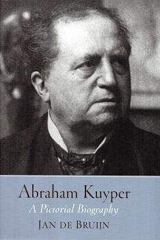 Abraham Kuyper - A Pictorial Biography