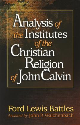 ANALYSIS OF THE INSTITUTES OF THE CHRISTIAN RELIGI
