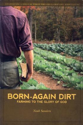 BORN-AGAIN DIRT - FARMING TO THE GLORY OF GOD