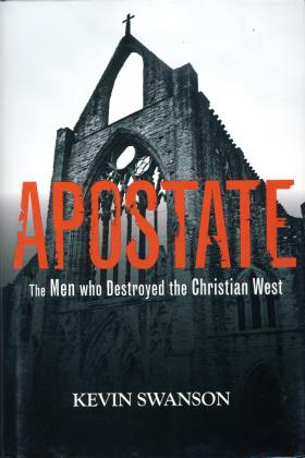 APOSTATE: THE MEN WHO DESTROYED THE CHRISTIAN WEST
