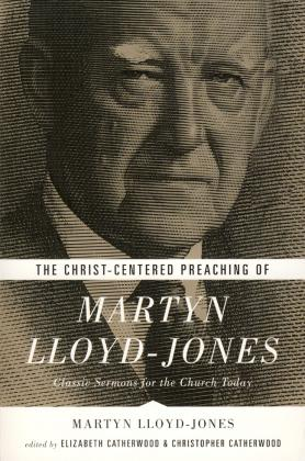 CHRIST-CENTERED PREACHING OF MARTYN LLOYD-JONES