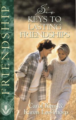 6 KEYS TO LASTING FRIENDSHIP