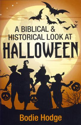 A BIBLICAL & HISTORICAL LOOK AT HALLOWEEN