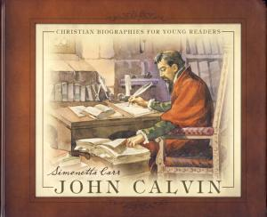 JOHN CALVIN FOR CHILDREN AGES