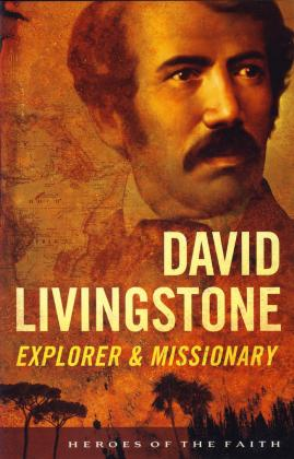 DAVID LIVINGSTONE - EXPLORER & MISSIONARY