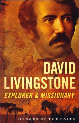 DAVID LIVINGSTONE - EXPLORER & MISSIONARY
