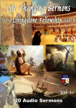LIFE CHANGING SERMONS FROM LIVINGSTONE FELLOWSHIP