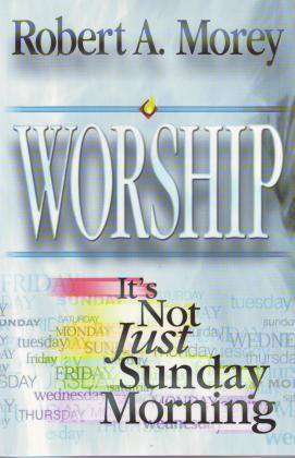 WORSHIP - ITS NOT JUST SUNDAY