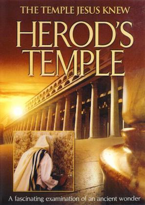 HEROD'S TEMPLE - THE TEMPLE JESUS KNEW