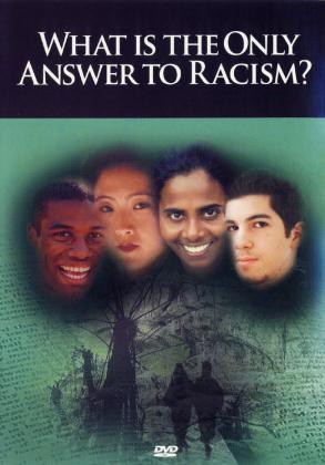 WHAT IS THE ONLY ANSWER TO RACISM?