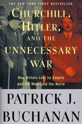 CHURCHILL, HITLER, AND THE UNNECESSARY WAR